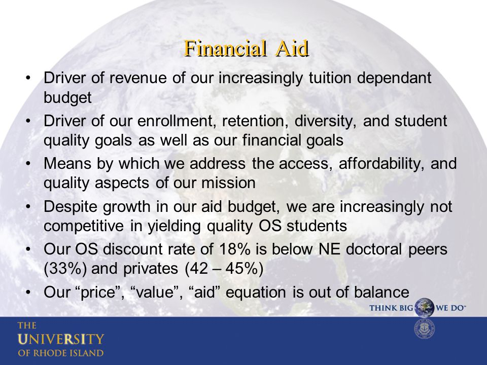 Financial Aid Driver of revenue of our increasingly tuition dependant budget Driver of our enrollment, retention, diversity, and student quality goals