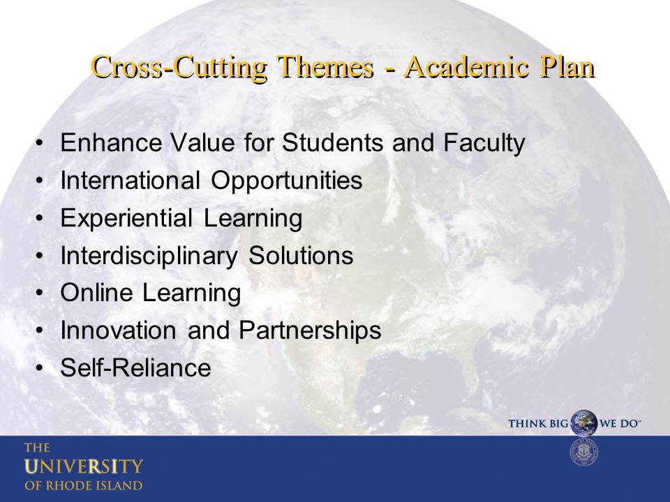 Cross-Cutting Themes - Academic Plan Enhance Value for Students and Faculty International Opportunities Experiential Learning Interdisciplinary Soluti