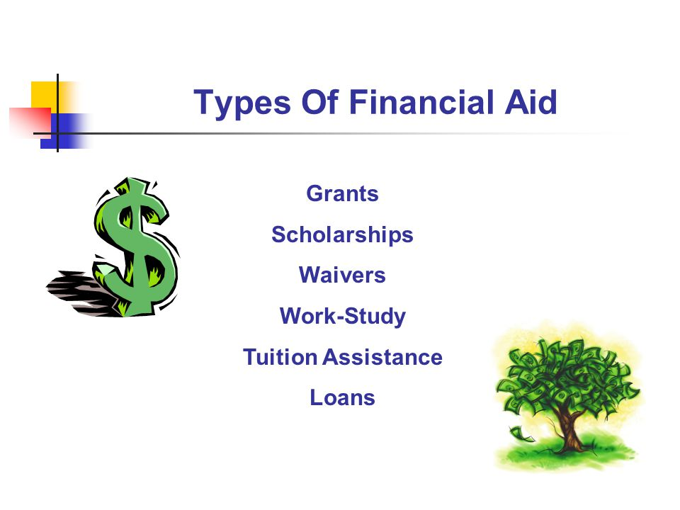 Types Of Financial Aid Grants Scholarships Waivers Work-Study Tuition Assistance Loans