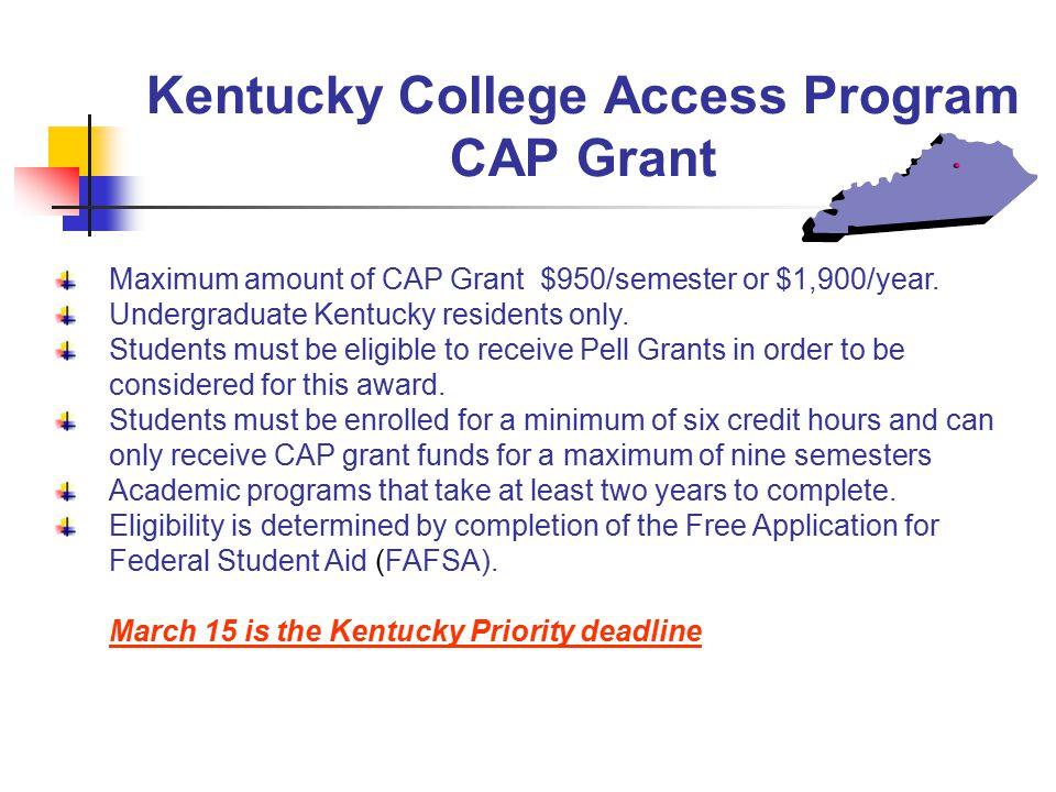Kentucky College Access Program CAP Grant Maximum amount of CAP Grant $950/semester or $1,900/year.