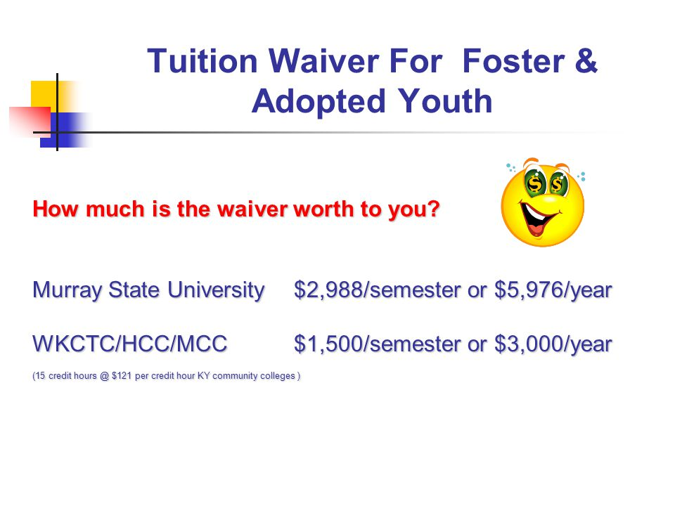 Tuition Waiver For Foster & Adopted Youth How much is the waiver worth to you.