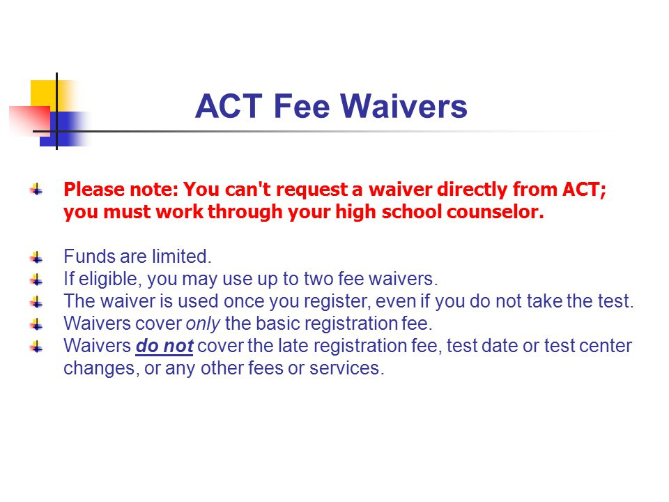 ACT Fee Waivers Please note: You can t request a waiver directly from ACT; you must work through your high school counselor.