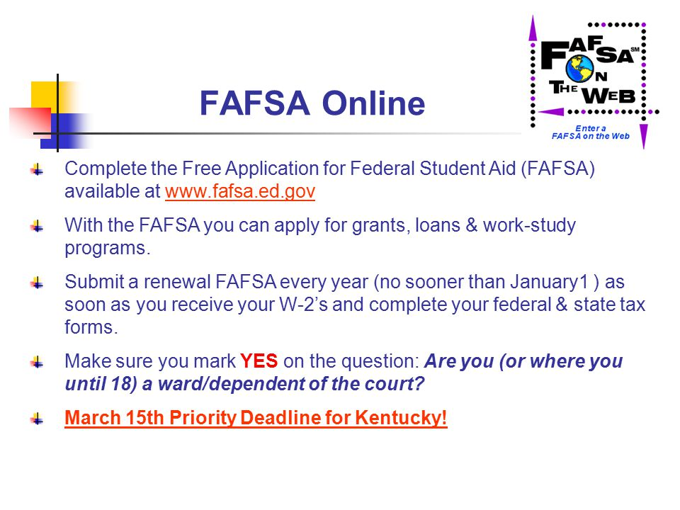 FAFSA Online Complete the Free Application for Federal Student Aid (FAFSA) available at www.fafsa.ed.gov With the FAFSA you can apply for grants, loans & work-study programs.