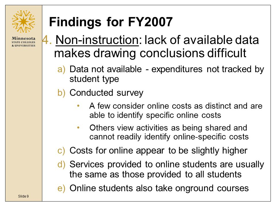 Slide 9 Findings for FY2007 4. Non-instruction: lack of available data makes drawing conclusions difficult a)Data not available - expenditures not tra