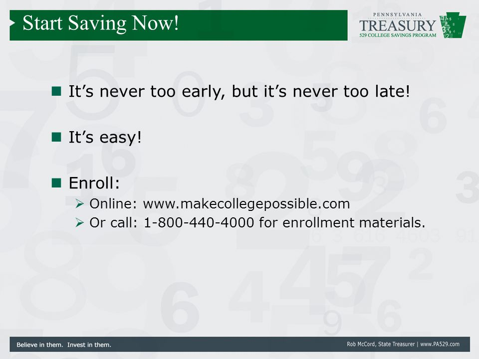It's never too early, but it's never too late! It's easy! Enroll:  Online: www.makecollegepossible.com  Or call: 1-800-440-4000 for enrollment mater