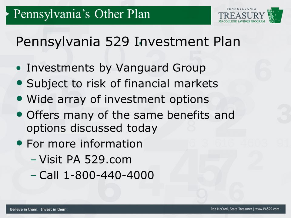 . Pennsylvania 529 Investment Plan Investments by Vanguard Group Subject to risk of financial markets Wide array of investment options Offers many of
