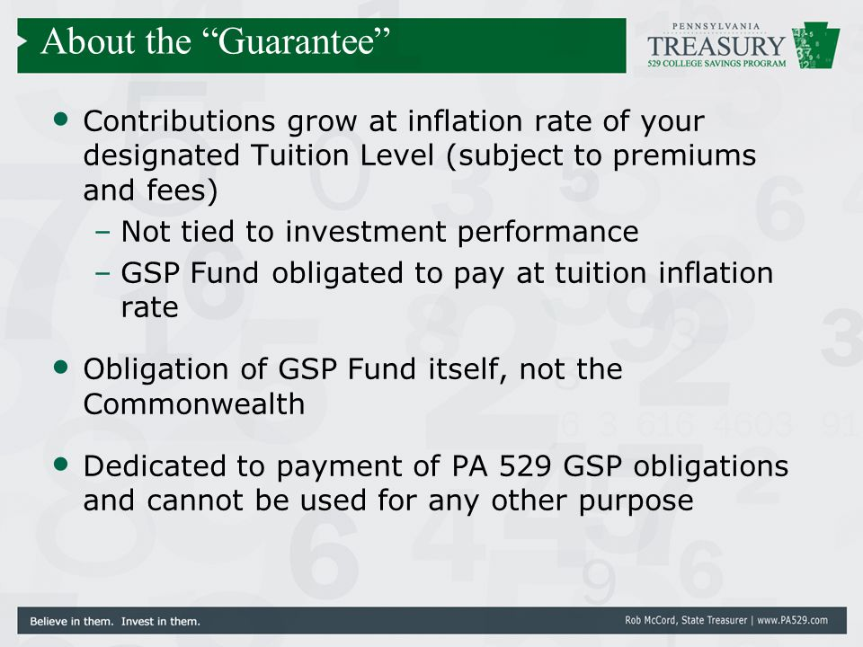 Contributions grow at inflation rate of your designated Tuition Level (subject to premiums and fees) –Not tied to investment performance –GSP Fund obl