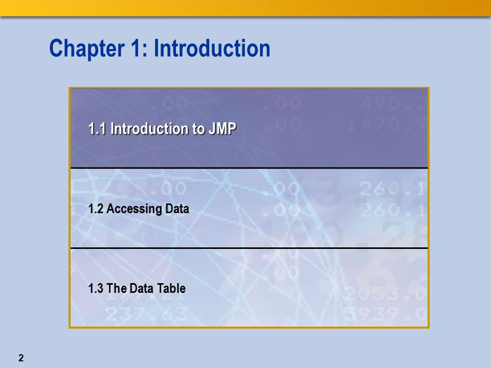 2 Chapter 1: Introduction 1.1 Introduction to JMP 1.2 Accessing Data 1.3 The Data Table