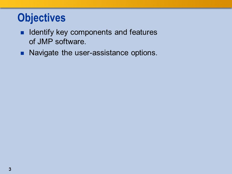 Objectives Identify key components and features of JMP software.