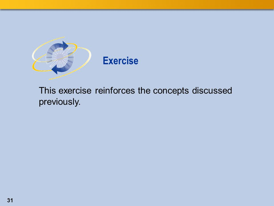 Exercise This exercise reinforces the concepts discussed previously. 31