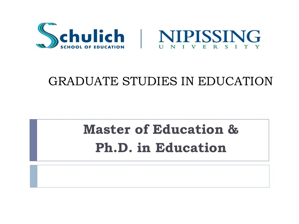GRADUATE STUDIES IN EDUCATION Master of Education & Ph.D. in Education