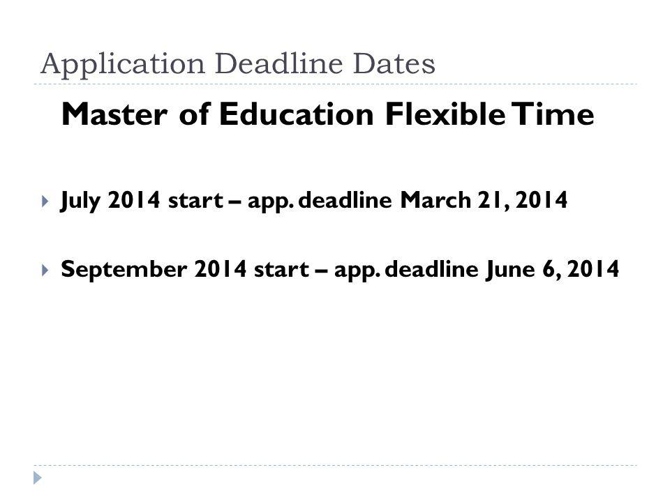Application Deadline Dates Master of Education Flexible Time  July 2014 start – app.