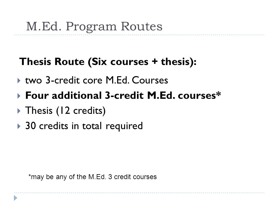 M.Ed. Program Routes Thesis Route (Six courses + thesis):  two 3-credit core M.Ed.