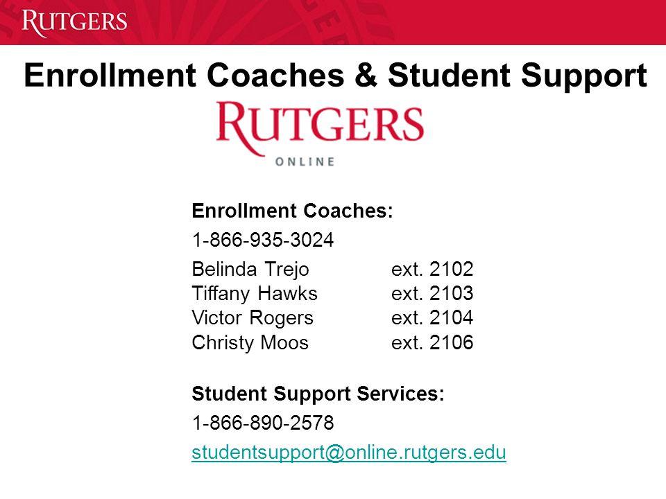 Enrollment Coaches & Student Support Enrollment Coaches: 1-866-935-3024 Belinda Trejoext. 2102 Tiffany Hawksext. 2103 Victor Rogersext. 2104 Christy M