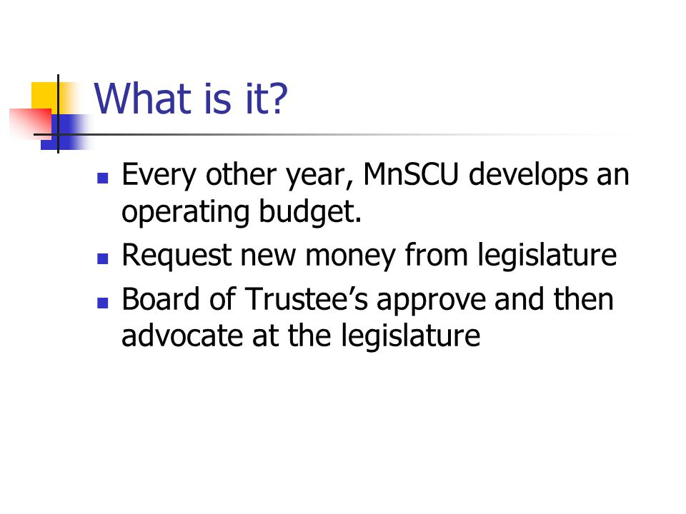 What is it. Every other year, MnSCU develops an operating budget.