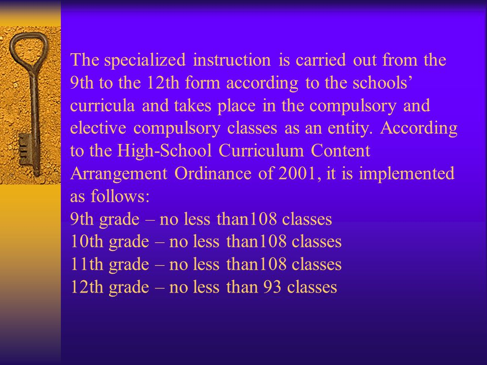 The specialized instruction is carried out from the 9th to the 12th form according to the schools' curricula and takes place in the compulsory and elective compulsory classes as an entity.