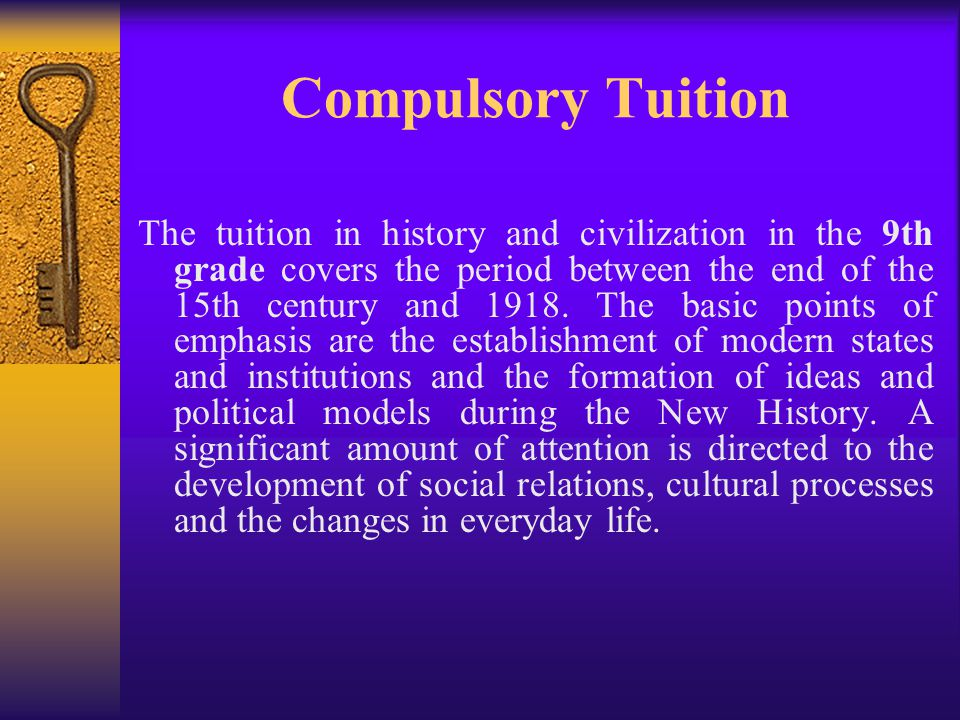Compulsory Tuition The tuition in history and civilization in the 9th grade covers the period between the end of the 15th century and 1918.