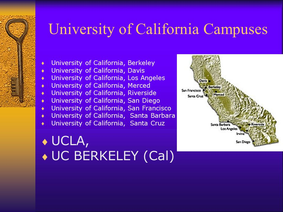 University of California Campuses  University of California, Berkeley  University of California, Davis  University of California, Los Angeles  University of California, Merced  University of California, Riverside  University of California, San Diego  University of California, San Francisco  University of California, Santa Barbara  University of California, Santa Cruz  UCLA,  UC BERKELEY (Cal)