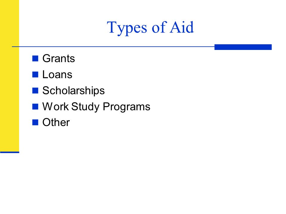 Types of Aid Grants Loans Scholarships Work Study Programs Other