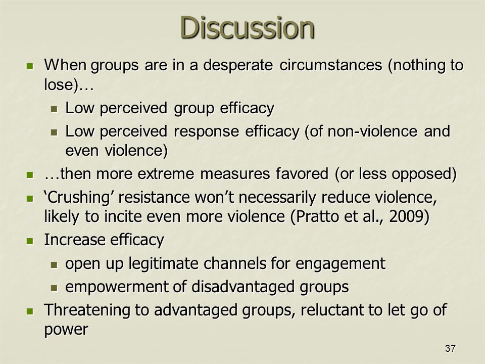 37Discussion When groups are in a desperate circumstances (nothing to lose)… When groups are in a desperate circumstances (nothing to lose)… Low perce