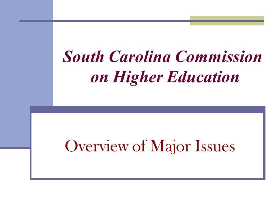 South Carolina Commission on Higher Education Overview of Major Issues