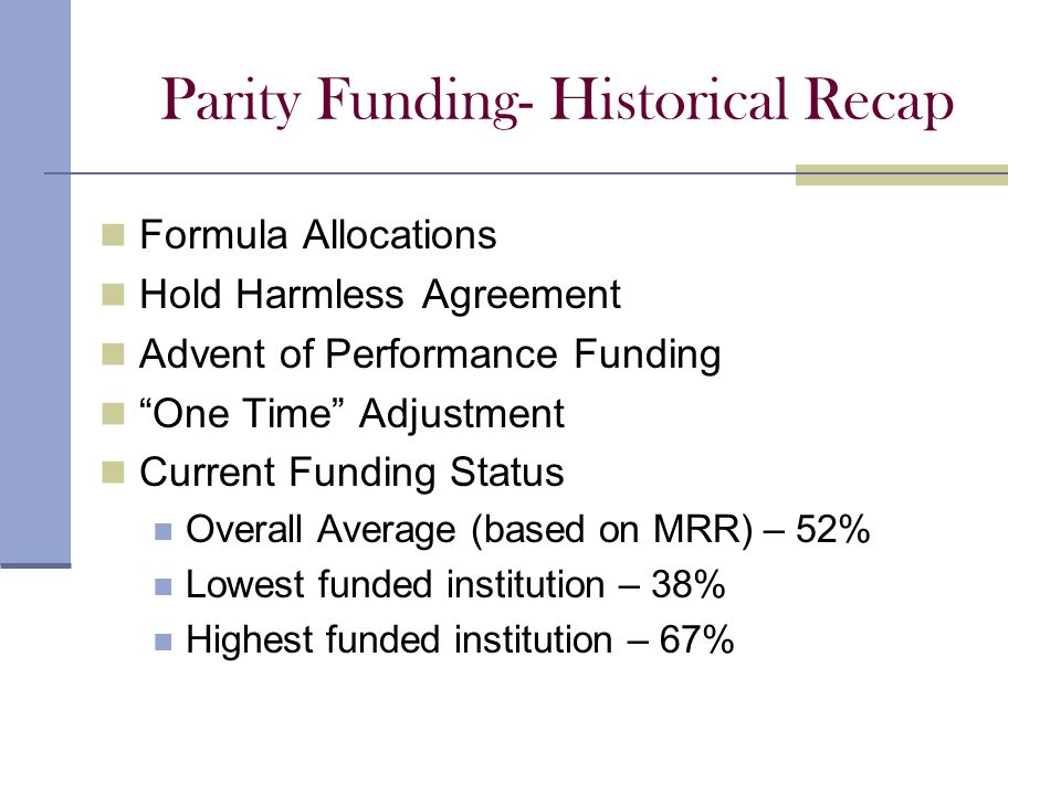 "Parity Funding- Historical Recap Formula Allocations Hold Harmless Agreement Advent of Performance Funding ""One Time"" Adjustment Current Funding Statu"