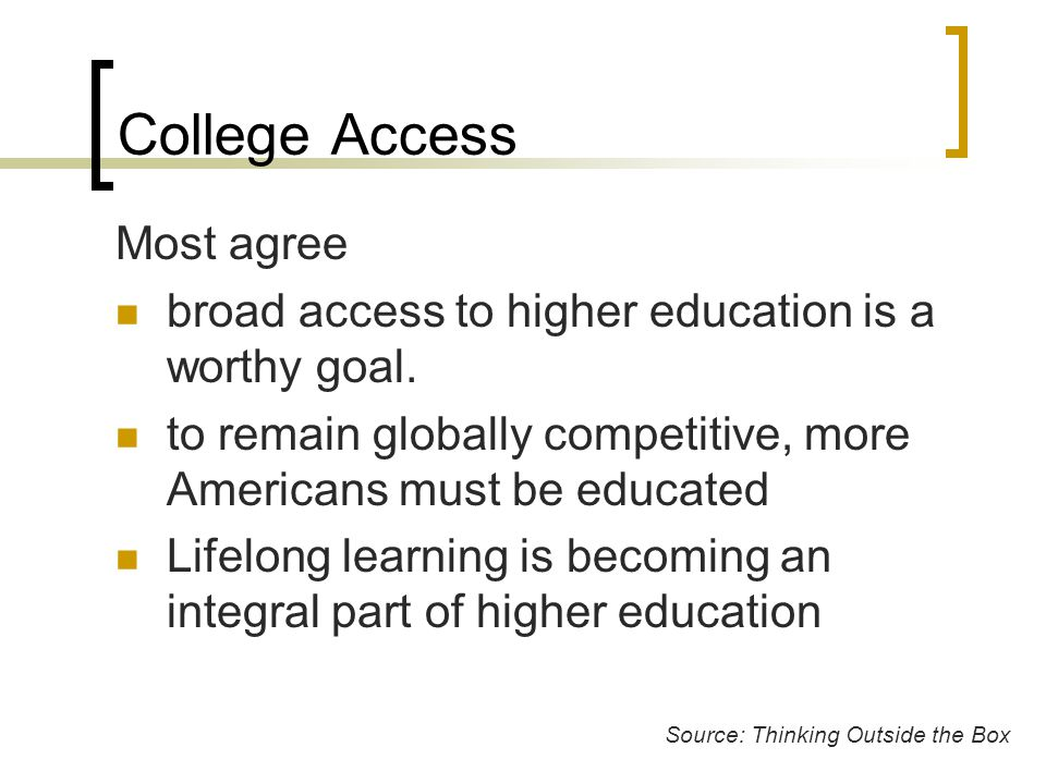 College Access Most agree broad access to higher education is a worthy goal.