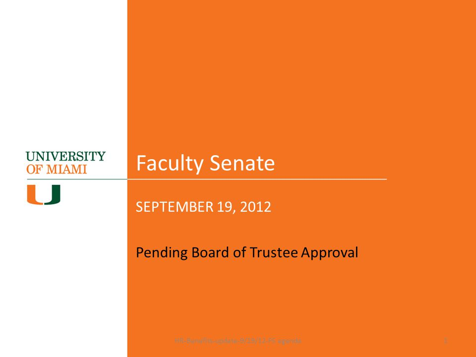 FACULTY SENATE AGENDA Health Care Philosophy, Critical Components and Goals3-6 Plan Design and Premiums7-11 Additional Benefits 12-13 Retirement Reminders14-15 Questions16 HR-Benefits-update-9/19/12-FS agenda 2