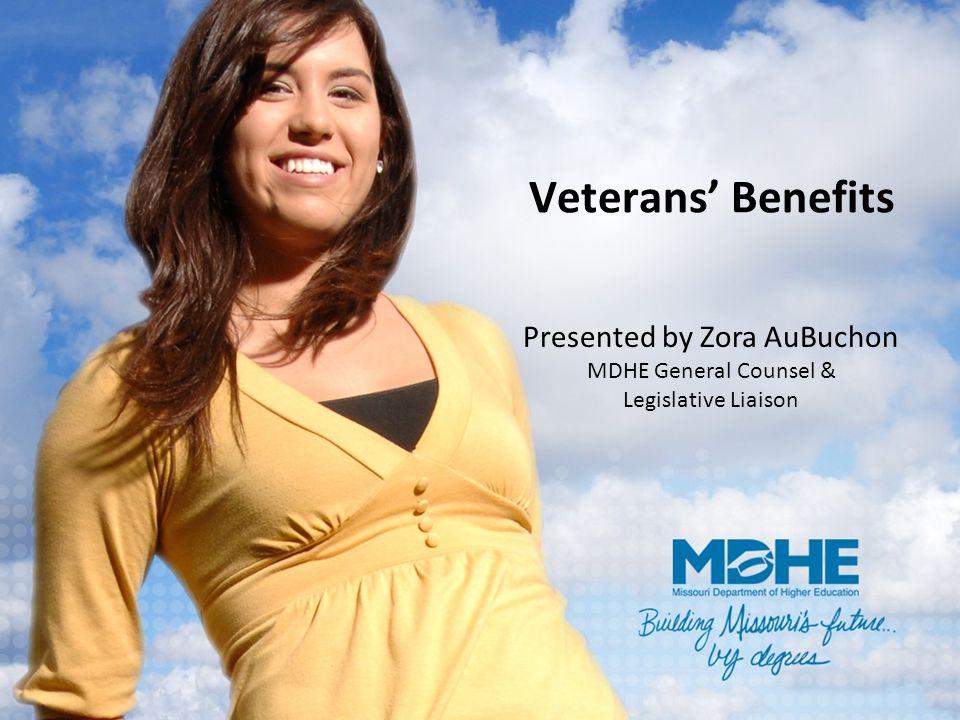 Veterans' Benefits Presented by Zora AuBuchon MDHE General Counsel & Legislative Liaison