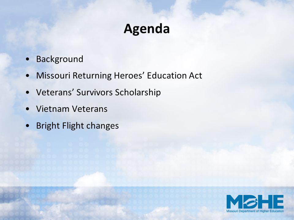 Agenda Background Missouri Returning Heroes' Education Act Veterans' Survivors Scholarship Vietnam Veterans Bright Flight changes