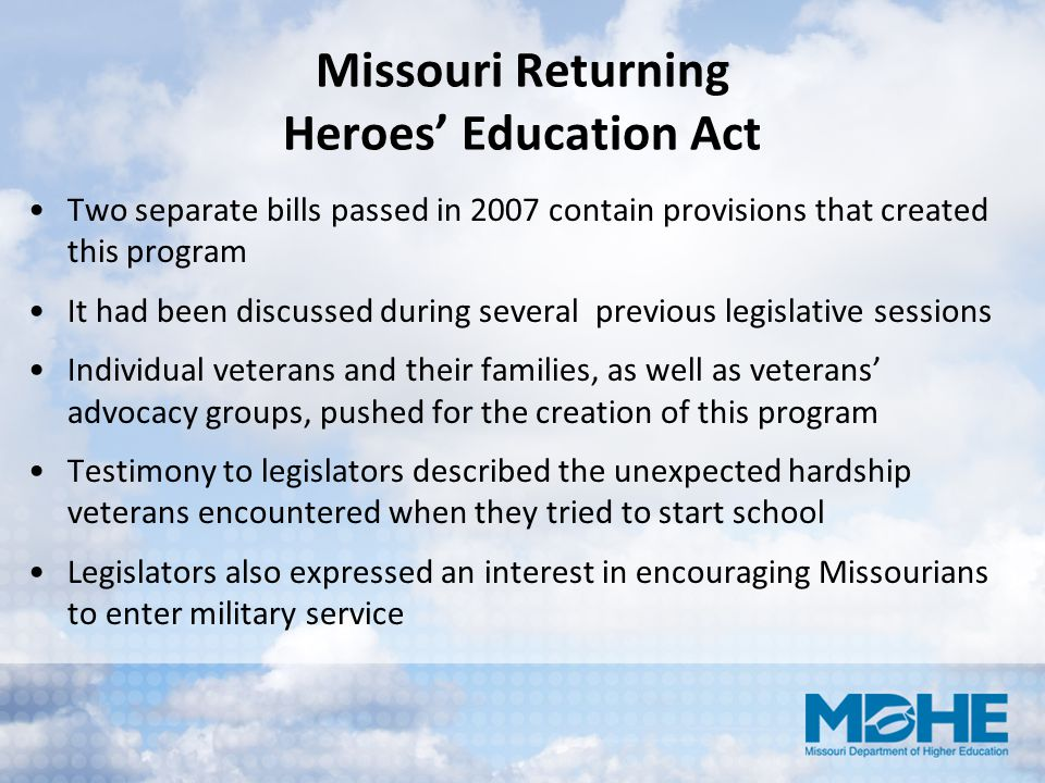Missouri Returning Heroes' Education Act Two separate bills passed in 2007 contain provisions that created this program It had been discussed during s
