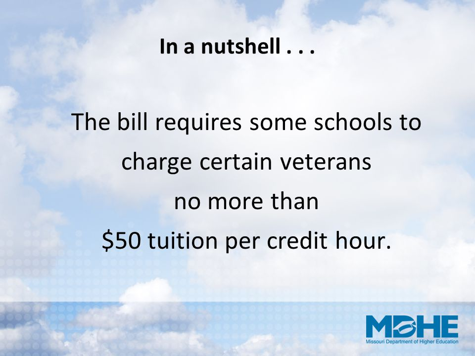 In a nutshell... The bill requires some schools to charge certain veterans no more than $50 tuition per credit hour.