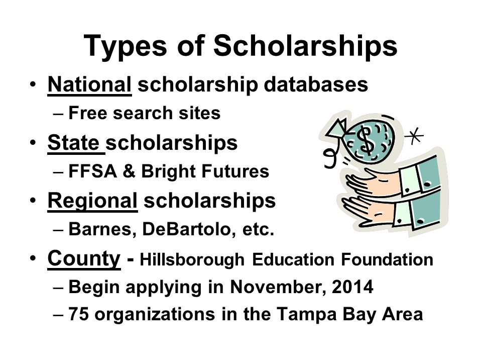 Types of Scholarships National scholarship databases –Free search sites State scholarships –FFSA & Bright Futures Regional scholarships –Barnes, DeBartolo, etc.