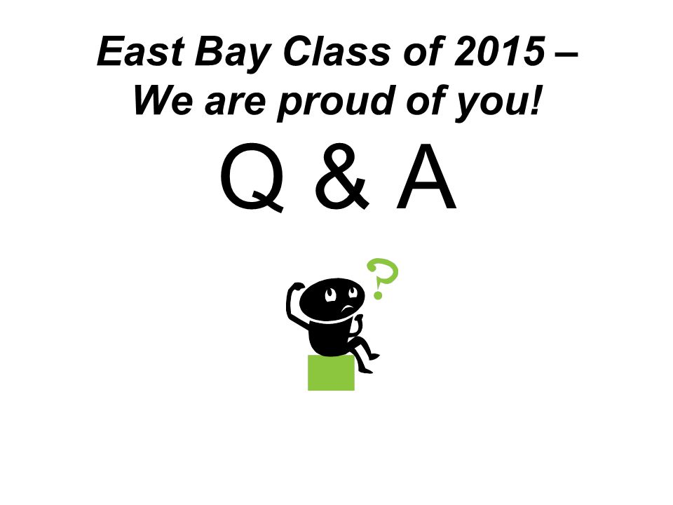 East Bay Class of 2015 – We are proud of you! Q & A