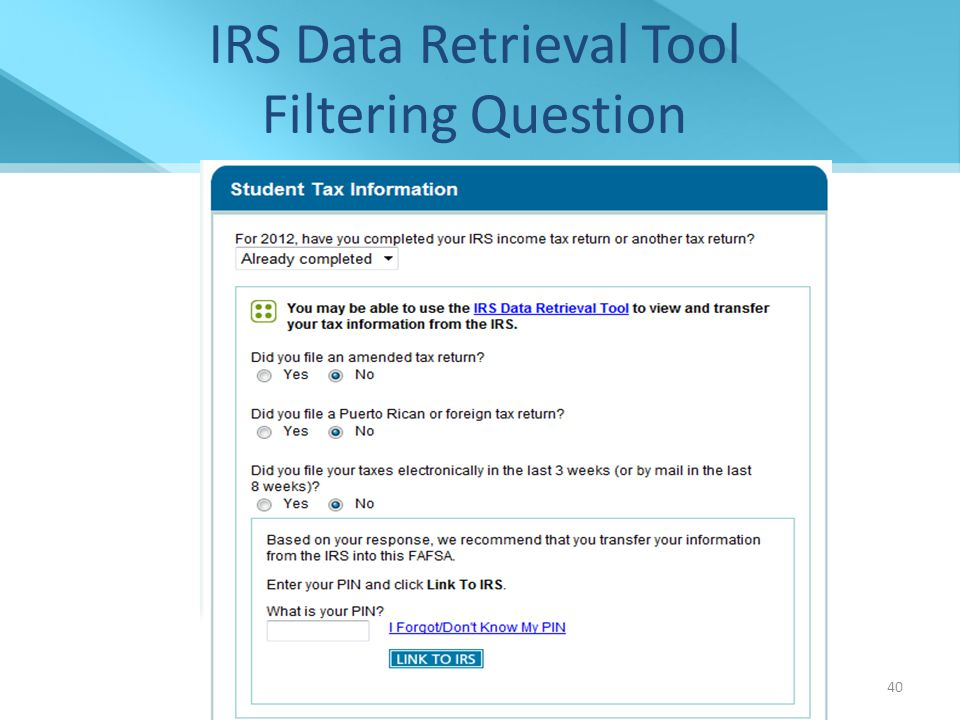 IRS Data Retrieval Tool Filtering Question Financial Aid Presentation NCASFAA/ NCSEAA 40