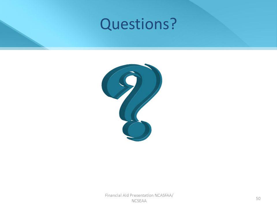Financial Aid Presentation NCASFAA/ NCSEAA 50 Questions
