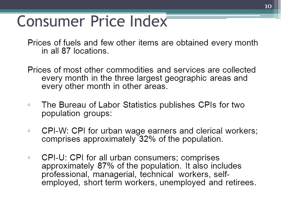 Consumer Price Index Prices of fuels and few other items are obtained every month in all 87 locations.