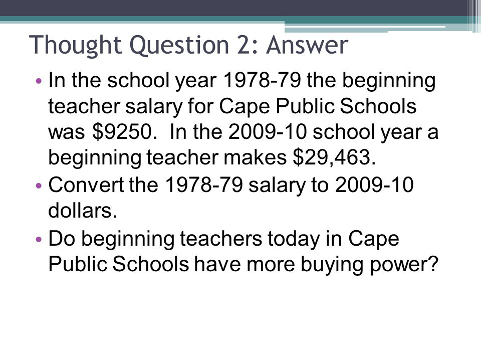Thought Question 2: Answer In the school year 1978-79 the beginning teacher salary for Cape Public Schools was $9250.