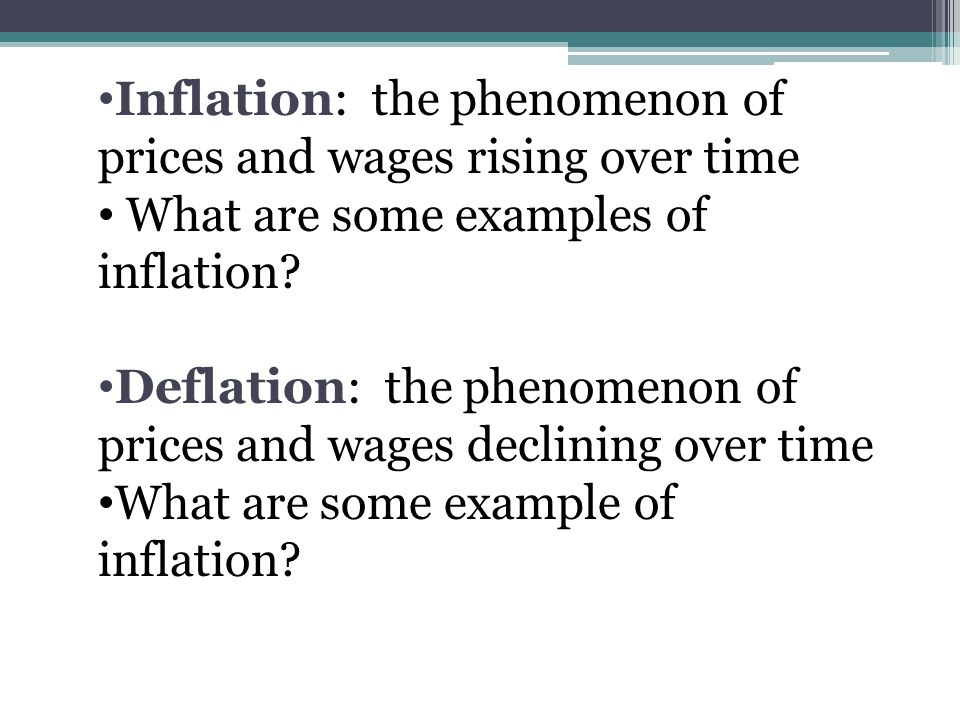 Inflation: the phenomenon of prices and wages rising over time What are some examples of inflation.