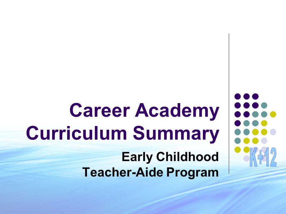Career Academy Curriculum Summary Early Childhood Teacher-Aide Program