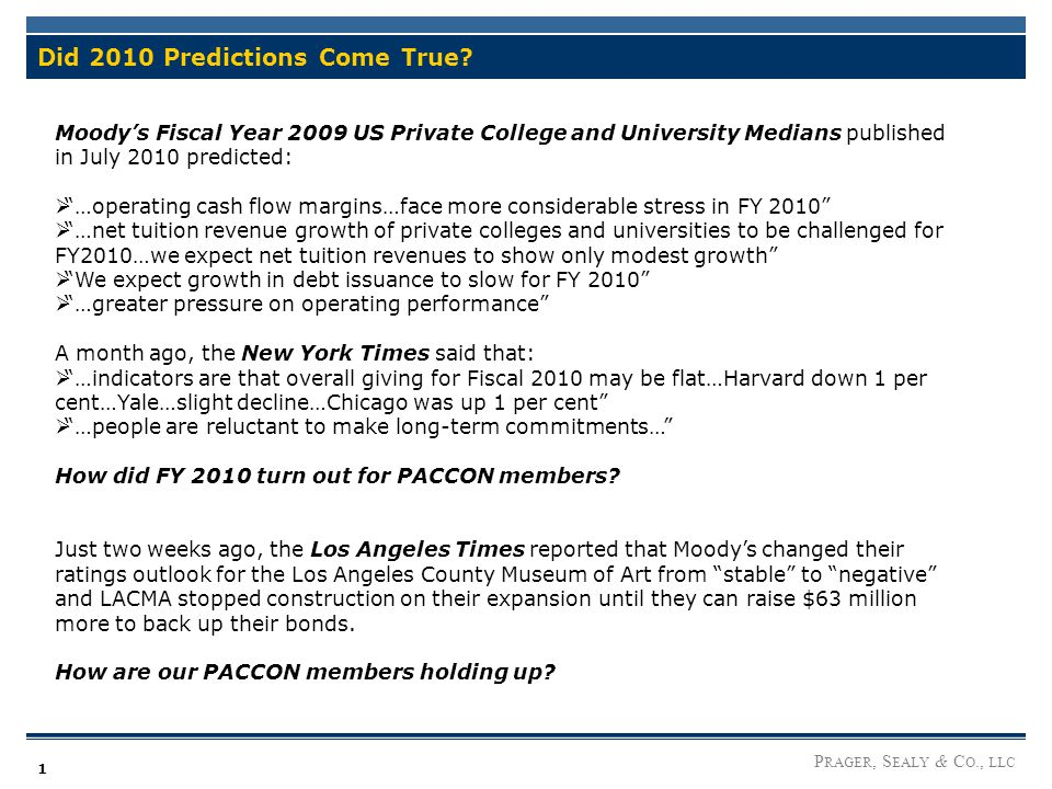 P RAGER, S EALY & C O., LLC 1 Did 2010 Predictions Come True? Moody's Fiscal Year 2009 US Private College and University Medians published in July 201