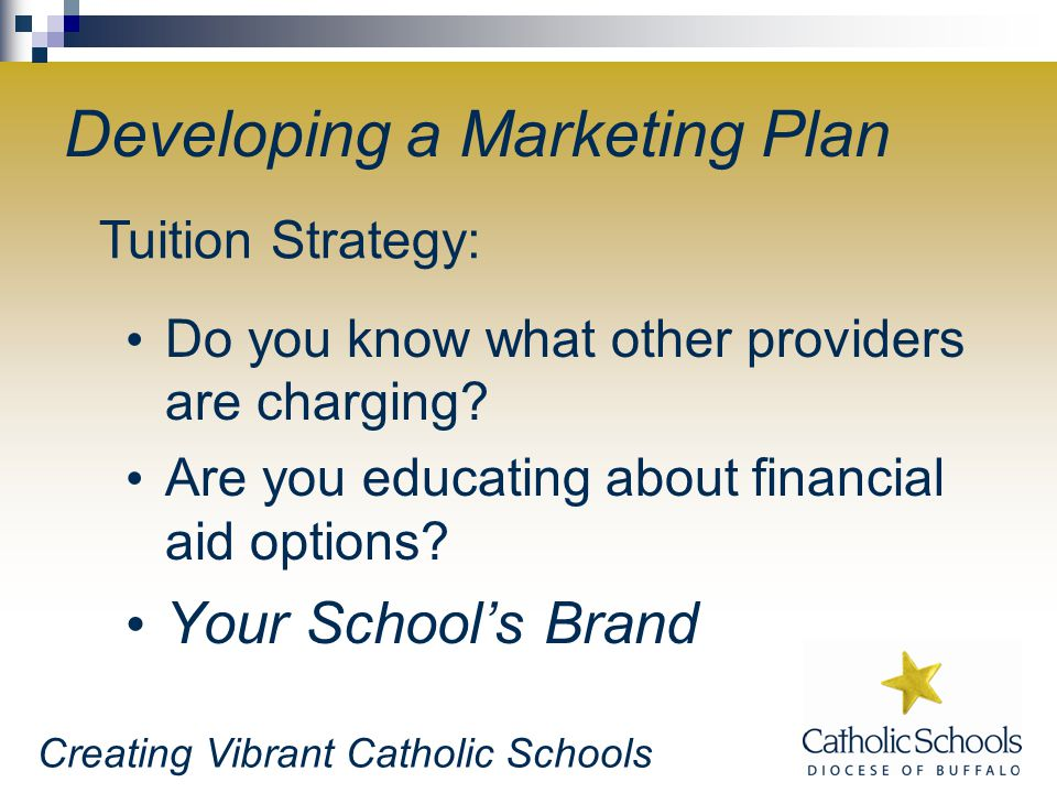 Creating Vibrant Catholic Schools Developing a Marketing Plan Do you know what other providers are charging.