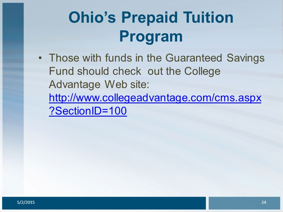 Ohio's Prepaid Tuition Program Those with funds in the Guaranteed Savings Fund should check out the College Advantage Web site: http://www.collegeadvantage.com/cms.aspx SectionID=100 http://www.collegeadvantage.com/cms.aspx SectionID=100 5/2/201524