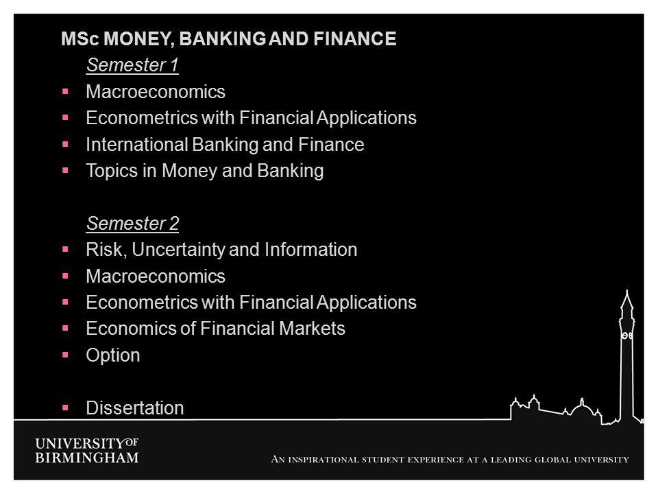 MSc MONEY, BANKING AND FINANCE Semester 1  Macroeconomics  Econometrics with Financial Applications  International Banking and Finance  Topics in