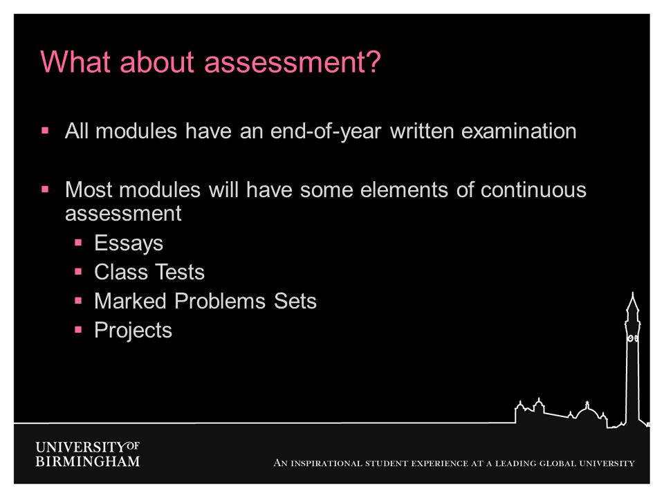 What about assessment?  All modules have an end-of-year written examination  Most modules will have some elements of continuous assessment  Essays