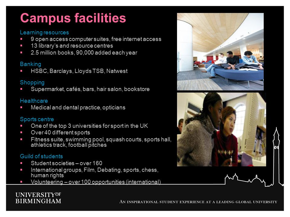 Campus facilities Learning resources  9 open access computer suites, free internet access  13 library's and resource centres  2.5 million books, 90