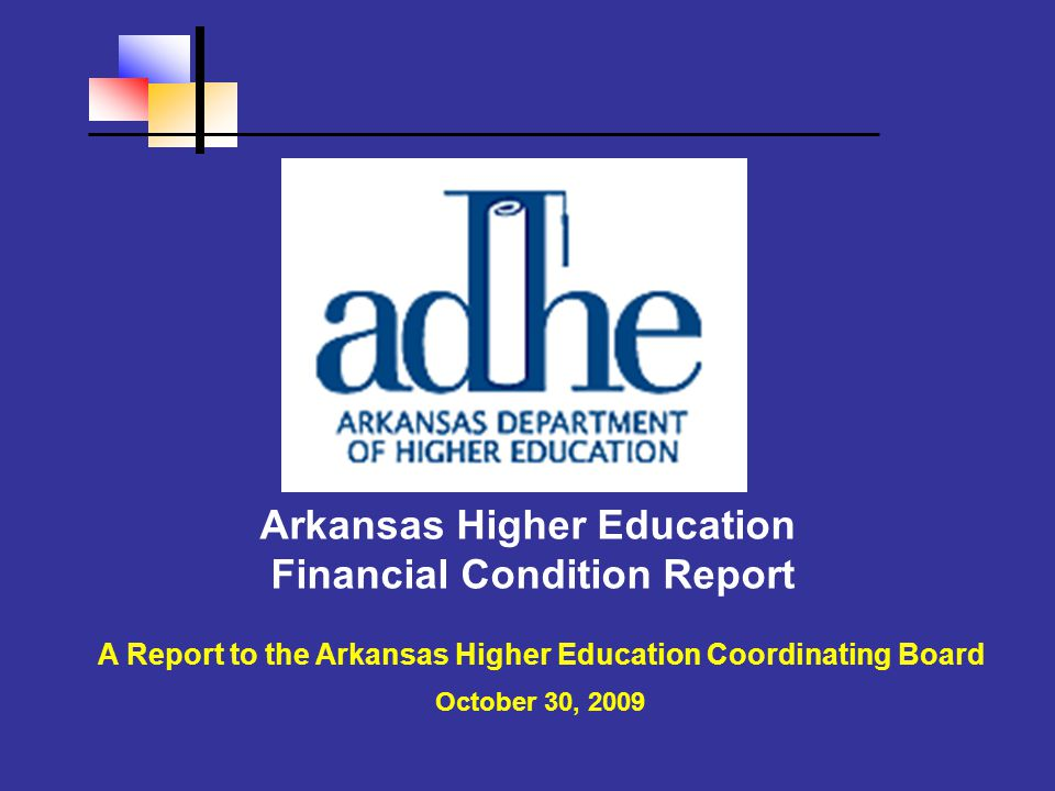 Arkansas Higher Education Financial Condition Report A Report to the Arkansas Higher Education Coordinating Board October 30, 2009