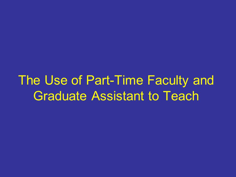 The Use of Part-Time Faculty and Graduate Assistant to Teach