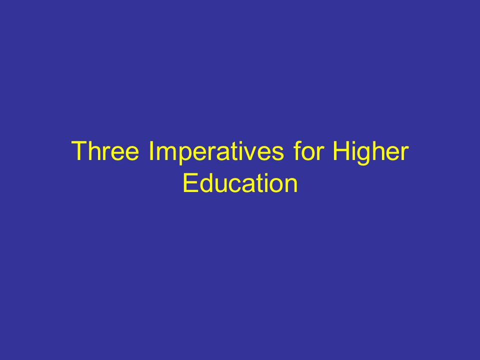 Three Imperatives for Higher Education