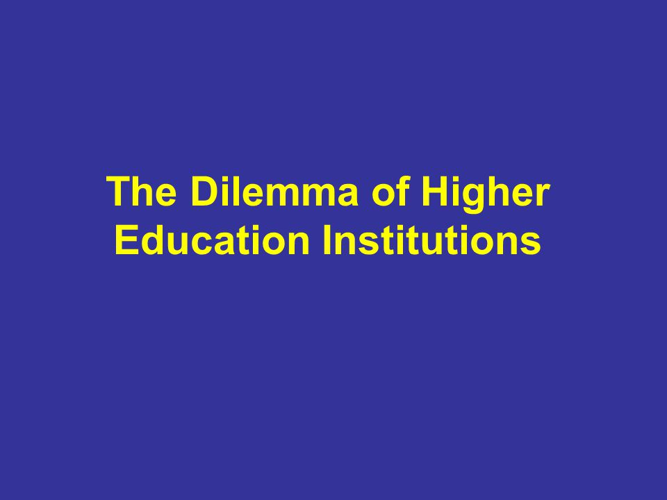 The Dilemma of Higher Education Institutions